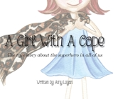 A Girl With A Cape: The true story about the superhero in all of us Cover Image