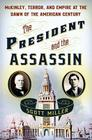 The President and the Assassin: McKinley, Terror, and Empire at the Dawn of the American Century Cover Image