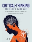 Critical Thinking Beginner's Guide 2021: Learn the Tools to Think Smarter and Reach Your Ideal Potential Cover Image