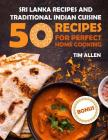 Sri Lanka recipes and traditional Indian cuisine. Cookbook: 50 recipes for perfect home cooking. Full color Cover Image