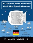40 German Word Searches Cool Kids Speak German: Complete with vocabulary lists & answers. Let's make learning German fun! Cover Image