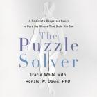 The Puzzle Solver Lib/E: A Scientist's Desperate Quest to Cure the Illness That Stole His Son Cover Image