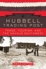 Hubbell Trading Post: Trade, Tourism, and the Navajo Southwest Cover Image