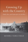 Growing Up with the Country: Family, Race, and Nation After the Civil War (Lamar Series in Western History) Cover Image