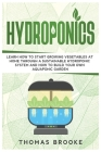 Hydroponics: Learn how to start growing vegetables at home through a sustainable hydroponic system and how to build your own Aquapo Cover Image