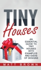 Tiny Houses: An Essential Guide to Tiny Houses with Examples and Ideas of Design Cover Image
