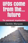 UFOs come from the... future: To unravel mysteries Cover Image