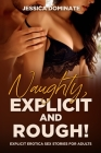 Naughty, Explicit and ROUGH!: Explicit Erotica Sex Stories for Adults Cover Image