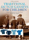 Traditional Dutch Ganseys for Children: Over 40 sweaters to knit from 30 fishing villages Cover Image