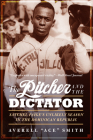 The Pitcher and the Dictator: Satchel Paige's Unlikely Season in the Dominican Republic Cover Image
