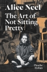 Alice Neel: The Art of Not Sitting Pretty Cover Image