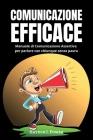 Comunicazione Efficace: 3 libri in 1 - Manuale di Comunicazione Assertiva per parlare con chiunque senza paura. Supera l'Ansia Sociale e fatti Cover Image