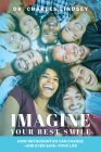 Imagine Your Best Smile: How Orthodontics Can Change -And Even Save-Your Life Cover Image