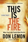 This Is the Fire: What I Say to My Friends About Racism Cover Image