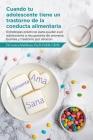 Cuando tu adolescente tiene un trastorno de la conducta alimentaria: Estrategias prácticas para ayudar a un adolescente a recuperarse de anorexia, bul Cover Image