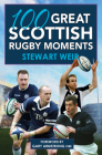 100 Great Scottish Rugby Moments Cover Image