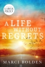 A Life Without Regrets (LARGE PRINT) Cover Image