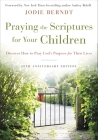 Praying the Scriptures for Your Children 20th Anniversary Edition: Discover How to Pray God's Purpose for Their Lives Cover Image