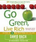 Go Green, Live Rich: 50 Simple Ways to Save the Earth and Get Rich Trying Cover Image