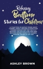 Relaxing Bedtime Stories for Children: A Collection of Fantasy Stories about Flowers, Angels, Penguins to make your Children Imagine until they Fall t Cover Image