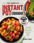 The Complete Instant Pot Cookbook: Amazingly Easy Instant Pot Recipes for the Whole Family Cover Image