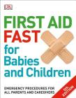 First Aid Fast for Babies and Children: Emergency Procedures for all Parents and Caregivers Cover Image