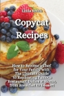 Copycat Recipes: How to Become a Chef for Your Family with the Ultimate guide to Replicating Famous Restaurant Dishes at Home, from Bre Cover Image
