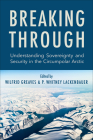 Breaking Through: Understanding Sovereignty and Security in the Circumpolar Arctic Cover Image