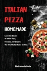 Italian Pizza Homemade: Learn the Secret of Italian Pizza, Focaccia, and Calzone. The Art of Italian Home Cooking Cover Image