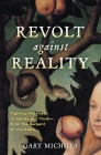 Revolt Against Reality: Fighting the Foes of Sanity and Truth-From the Serpent to the State Cover Image