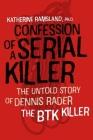 Confession of a Serial Killer: The Untold Story of Dennis Rader, the BTK Killer Cover Image