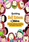 Building Self Esteem In Children: Daily Positive Affirmations For Building Self Confidence In Kids & Teens Cover Image