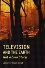 Television and the Earth: Not a Love Story Cover Image