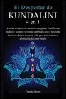 El Despertar de Kundalini: La senda completa de sanación energética. Equilibre sus chakras y aumente su mente espiritual y zen a trav Cover Image