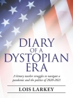 Diary of a Dystopian Era: A History Teacher Struggles to Navigate a Pandemic and the Politics of 2020-2021 Cover Image