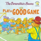 The Berenstain Bears Play a Good Game Cover Image