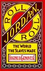 Roll, Jordan, Roll: The World the Slaves Made Cover Image