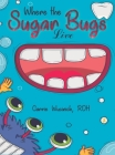 Where the Sugar Bugs Live Cover Image