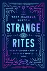 Strange Rites: New Religions for a Godless World Cover Image