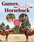 Games for Kids on Horseback: 16 Ideas for Fun and Safe Horseplay Cover Image