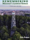 Remembering Missouri's Lookout Towers: A Place Above the Trees Cover Image