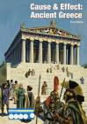 Cause & Effect: Ancient Greece (Cause & Effect: Ancient Civilizations) Cover Image