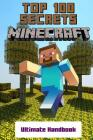Minecraft: Secrets Handbook - Top 100 Ultimate Minecraft Secrets (Unofficial Minecraft Guide with Tips, Tricks, Hints and Secrets Cover Image