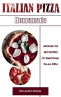 Italian Pizza Homemade Discover the Best Recipes of Traditional Italian Pizza Cover Image