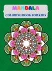 Mandala Coloring Book For Kids: Coloring Book For Kids with Fun, Easy, And Relaxing Mandalas for Boys, Girls, and Beginners, Good for Seniors Too, Str Cover Image