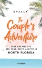 The Couple's Adventure - Over 200 Ideas to See, Hear, Taste, and Try in North Florida: Make Memories That Will Last a Lifetime in the North of the Sun Cover Image
