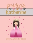 Princess Katherine Draw & Write Notebook: With Picture Space and Dashed Mid-line for Small Girls Personalized with their Name Cover Image