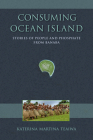 Consuming Ocean Island: Stories of People and Phosphate from Banaba (Tracking Globalization) Cover Image