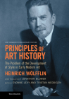 Principles of Art History: The Problem of the Development of Style in Early Modern Art, One Hundredth Anniversary Edition (Texts & Documents) Cover Image