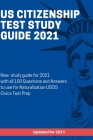 US Citizenship Test Study Guide 2021: New study guide for 2021 with all 100 Questions and Answers to use for Naturalization USCIS Civics Test Prep Cover Image